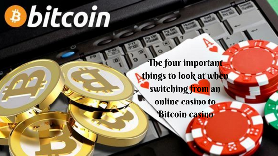The four important things to look at when switching from an online casino to Bitcoin casino