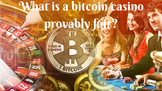 What is a bitcoin casino provably fair?