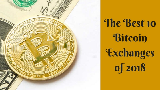 The Best 10 Bitcoin Exchanges of 2018- Find where you can