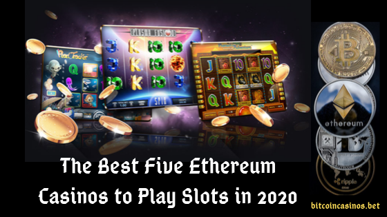 The Best Five Ethereum Casinos to Play Slots in 2020
